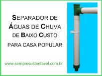 CLIQUE AQUI PARA VER O MANUAL DE CONSTRUÇÃO E INSTALAÇÃO DO SEPARADOR DE ÁGUAS DE CHUVA DE BAIXO CUSTO
